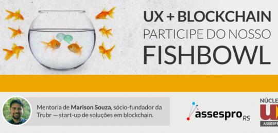 UX + Blockchain - Participe do nosso Fishbowl - 27/09