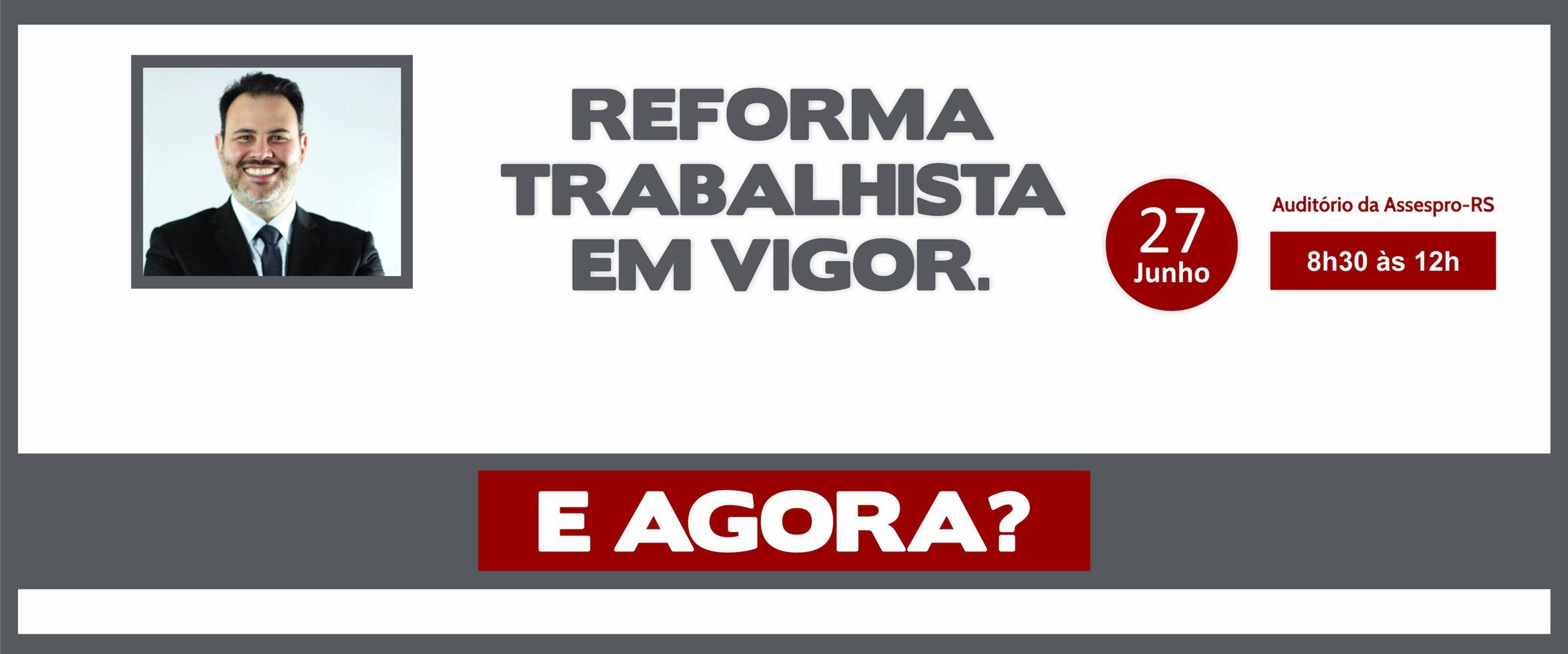 Ricardo Gomes dia 27/06 na Assespro-RS – Reforma Trabalhista em vigor. E agora?